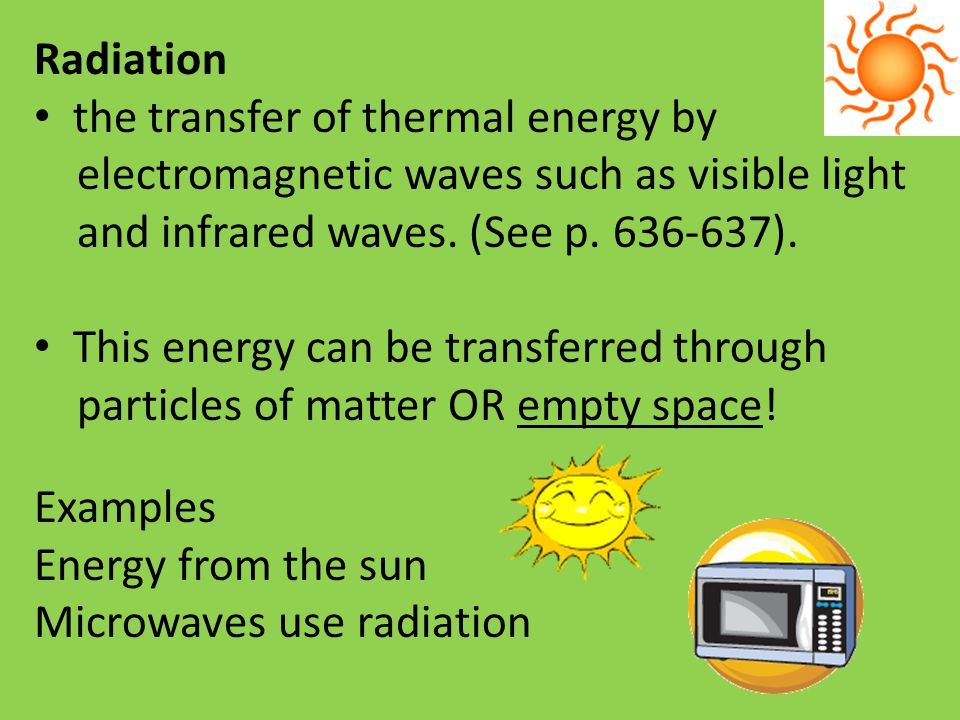Radiation the transfer of thermal energy by. electromagnetic waves such as visible light. and infrared waves. (See p. 636-637).