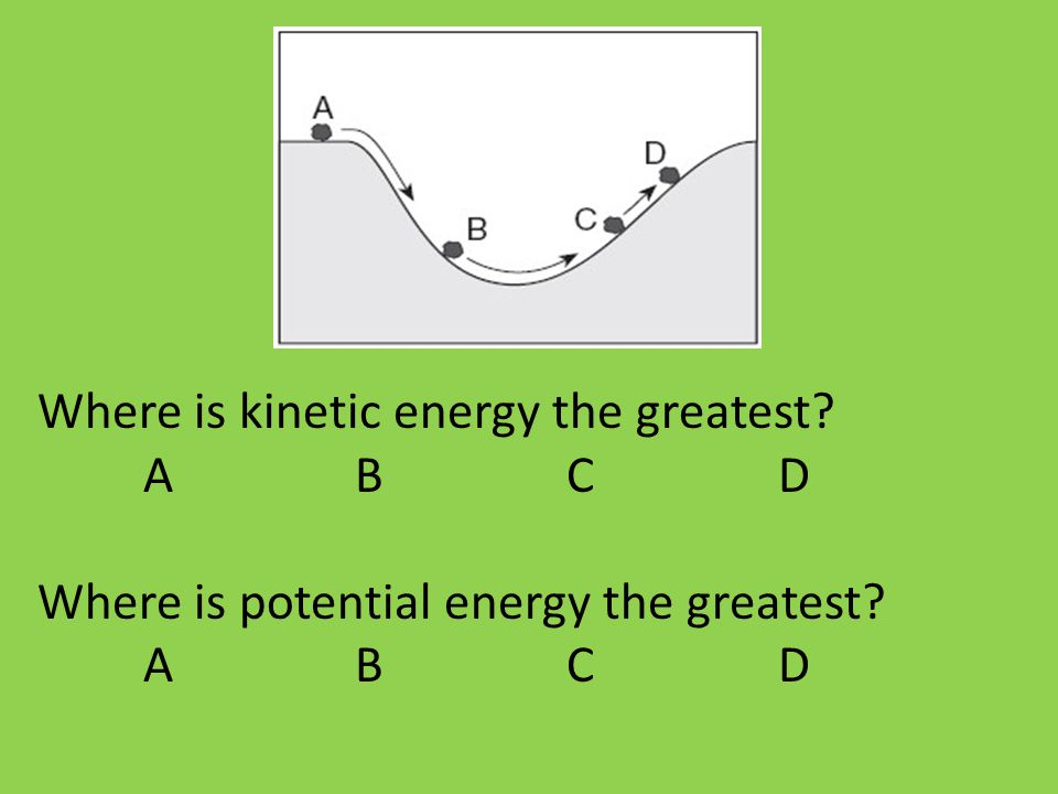 Where is kinetic energy the greatest