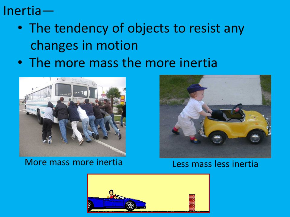 The tendency of objects to resist any changes in motion