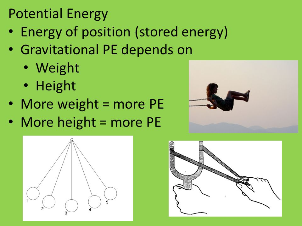 Potential Energy Energy of position (stored energy) Gravitational PE depends on. Weight. Height.