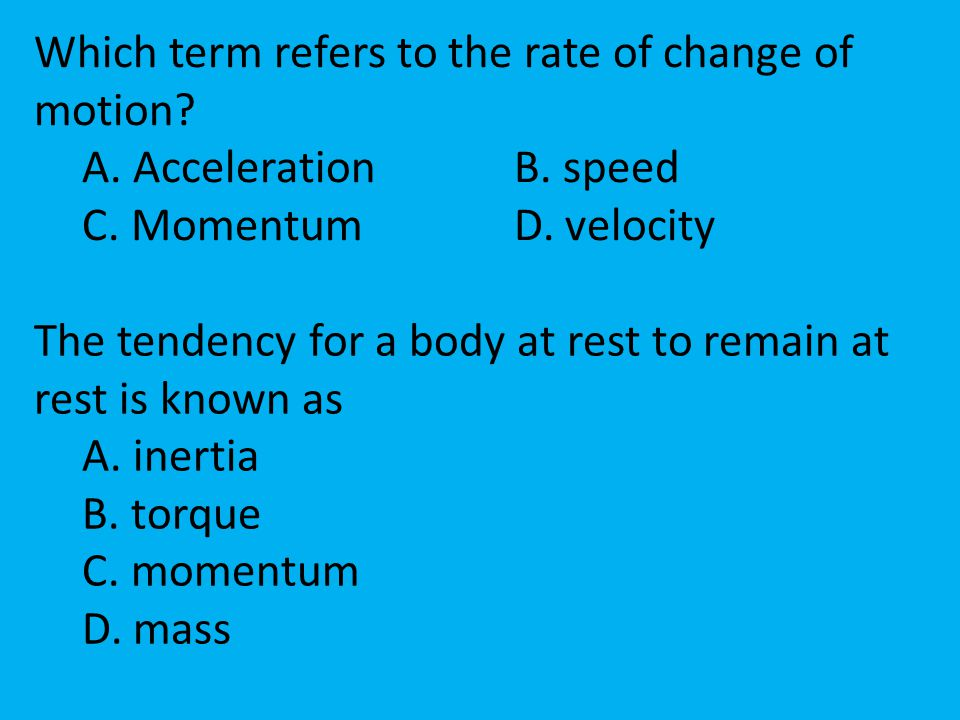 Which term refers to the rate of change of motion