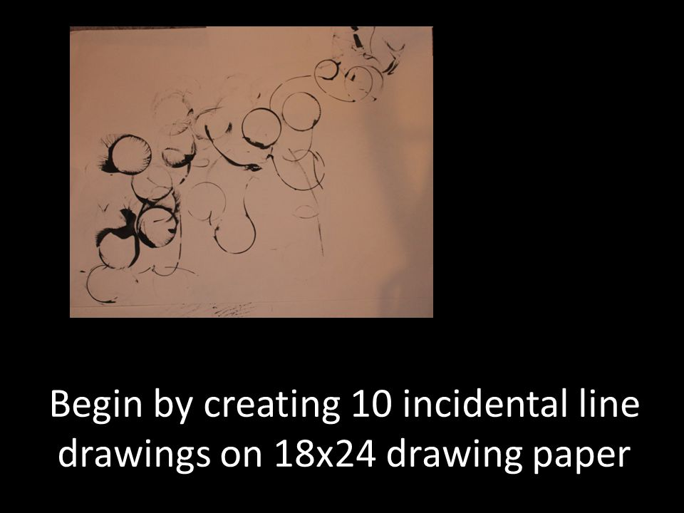 Begin by creating 10 incidental line drawings on 18x24 drawing paper
