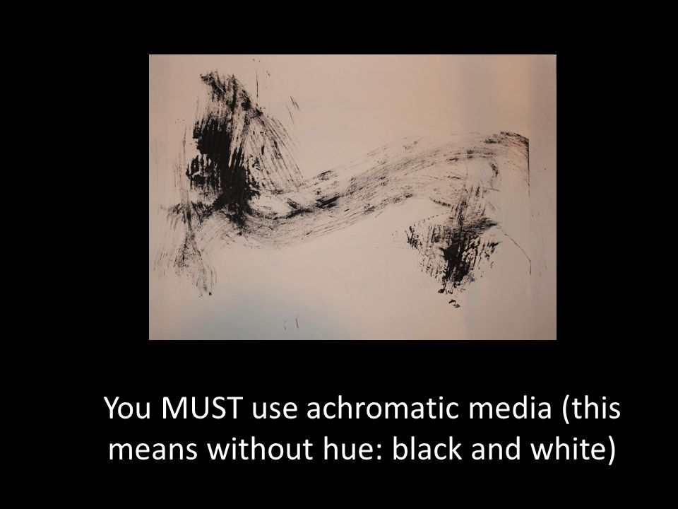 You MUST use achromatic media (this means without hue: black and white)
