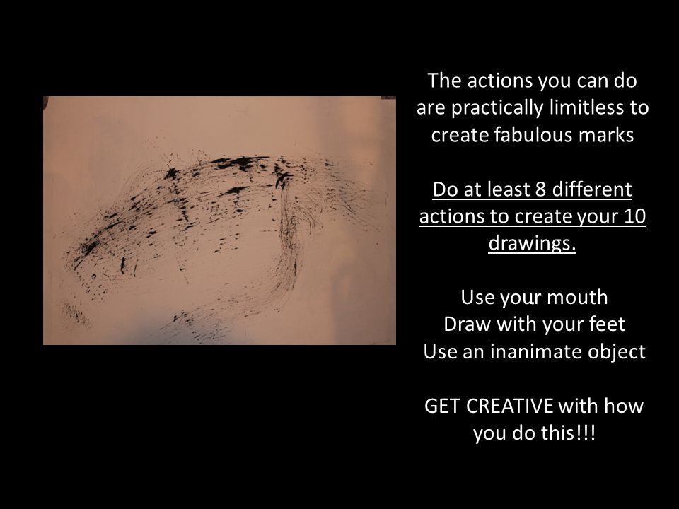 Do at least 8 different actions to create your 10 drawings.