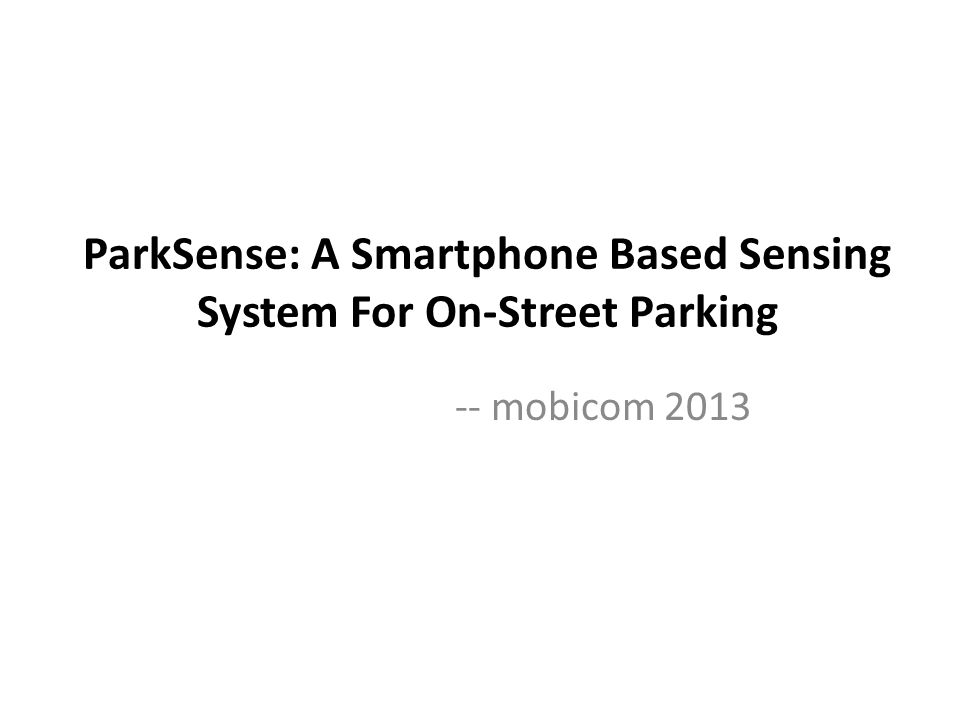 ParkSense: A Smartphone Based Sensing System For On-Street Parking