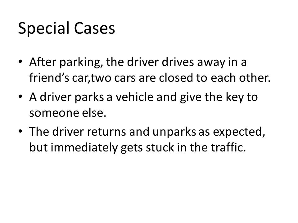 Special Cases After parking, the driver drives away in a friend's car,two cars are closed to each other.
