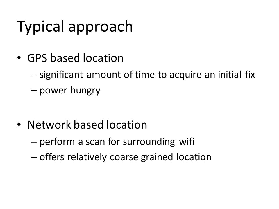 Typical approach GPS based location Network based location