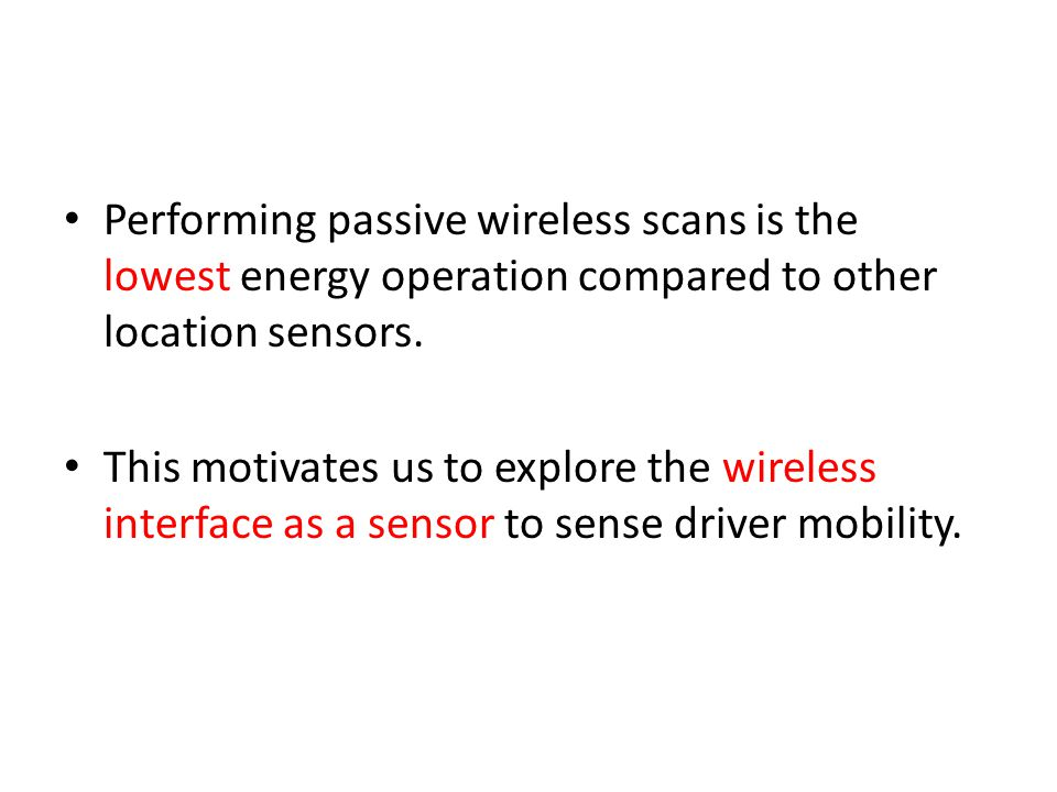 Performing passive wireless scans is the lowest energy operation compared to other location sensors.