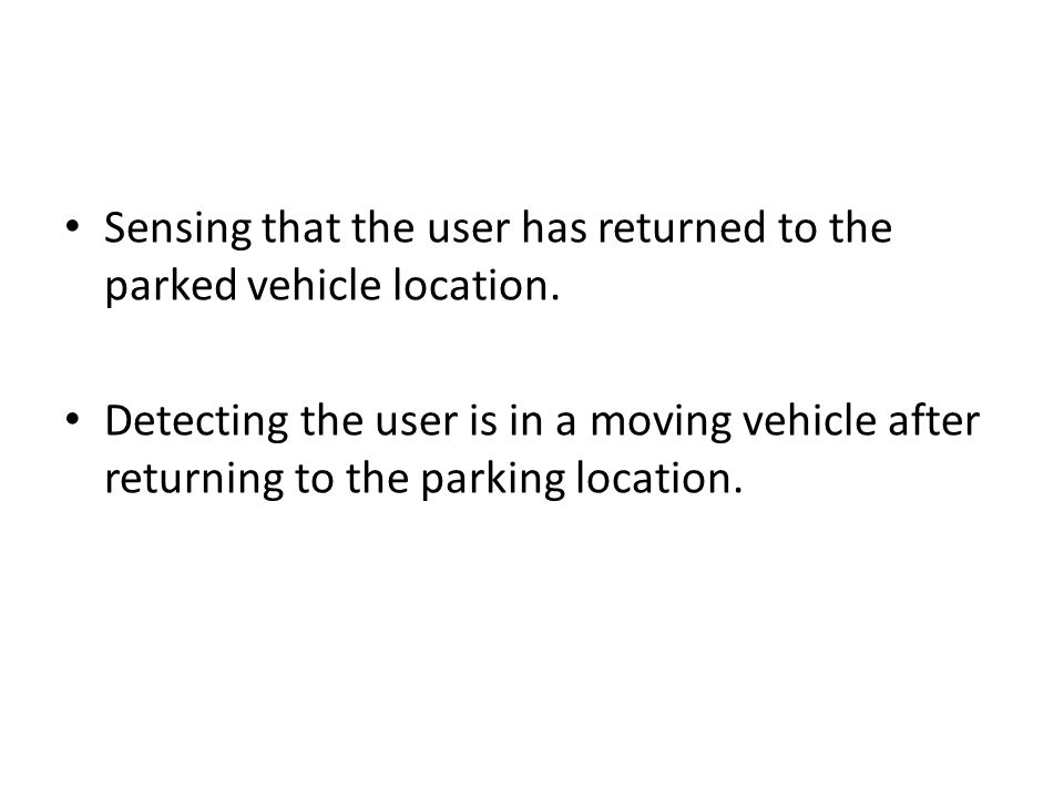 Sensing that the user has returned to the parked vehicle location.
