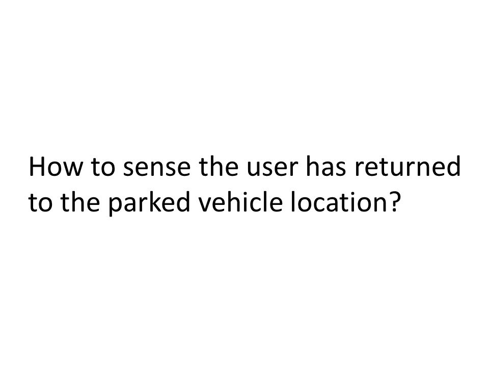 How to sense the user has returned to the parked vehicle location