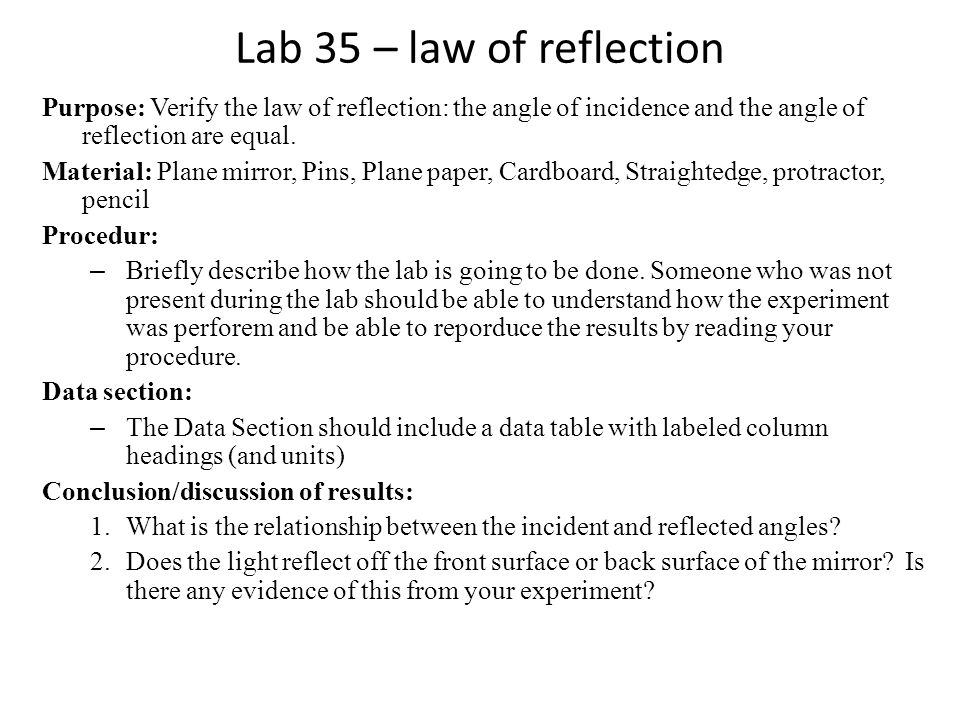 Lab 35 – law of reflection Purpose: Verify the law of reflection: the angle of incidence and the angle of reflection are equal.