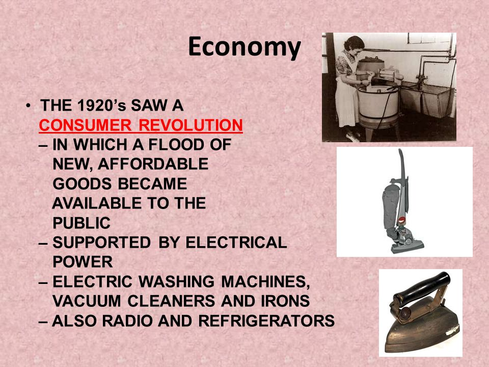 Economy THE 1920's SAW A CONSUMER REVOLUTION – IN WHICH A FLOOD OF