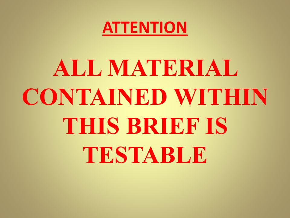 ALL MATERIAL CONTAINED WITHIN THIS BRIEF IS TESTABLE