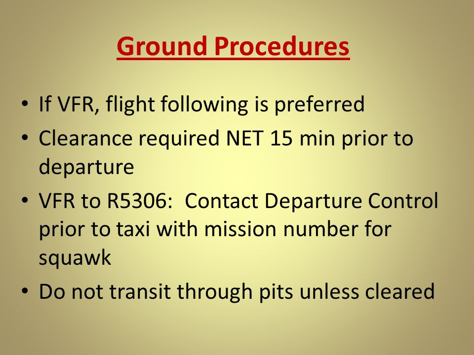 Ground Procedures If VFR, flight following is preferred