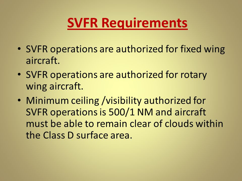 SVFR Requirements SVFR operations are authorized for fixed wing aircraft. SVFR operations are authorized for rotary wing aircraft.