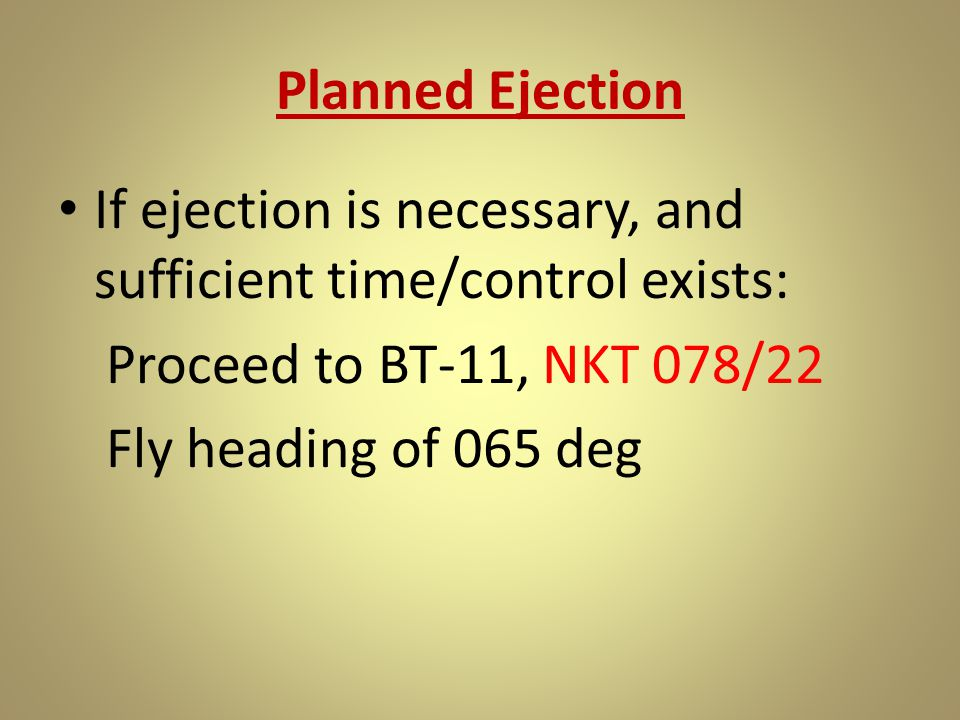 If ejection is necessary, and sufficient time/control exists: