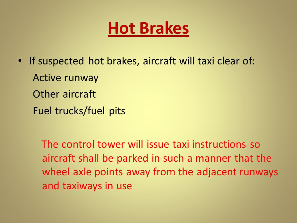 Hot Brakes If suspected hot brakes, aircraft will taxi clear of: