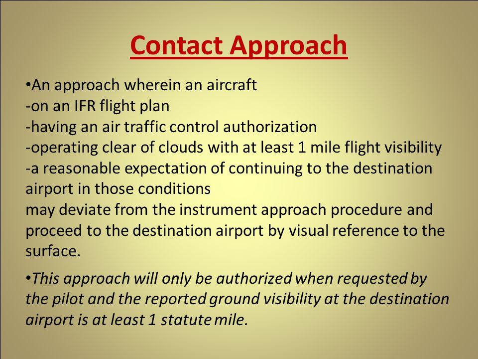 Contact Approach An approach wherein an aircraft