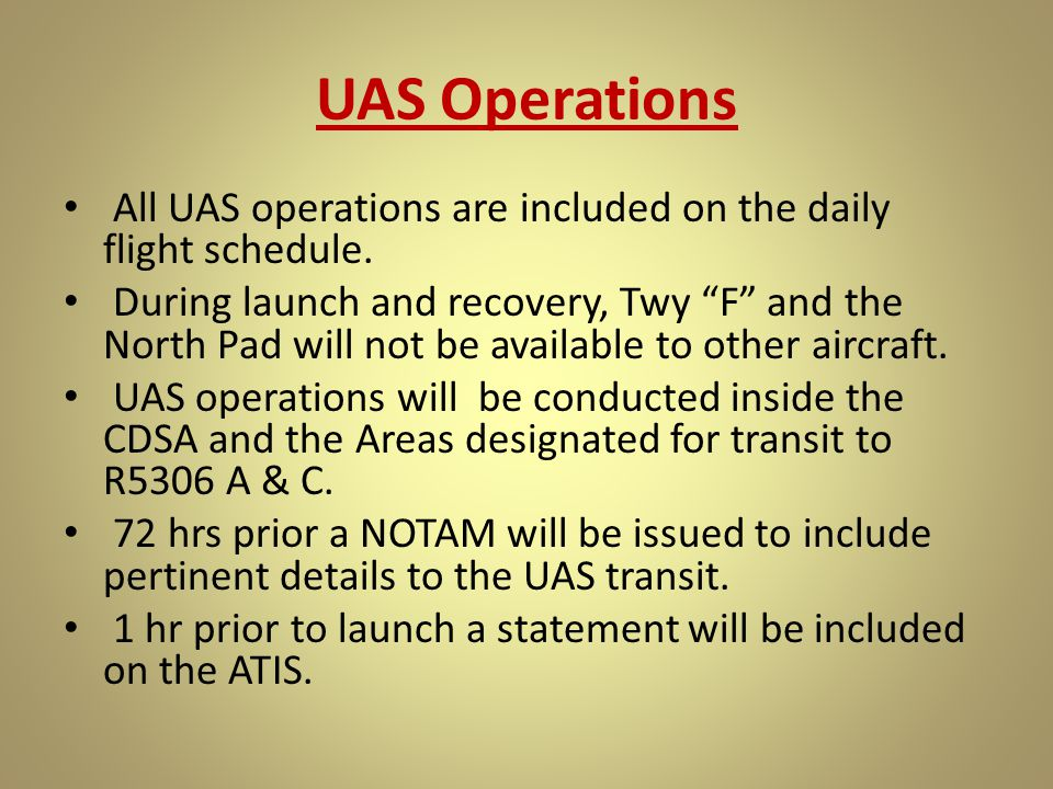 UAS Operations All UAS operations are included on the daily flight schedule.