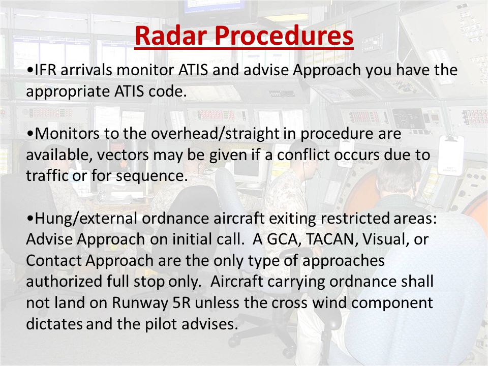 Radar Procedures IFR arrivals monitor ATIS and advise Approach you have the appropriate ATIS code.