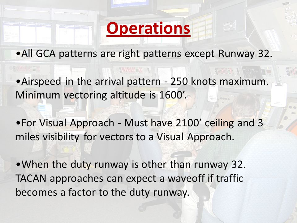 Operations All GCA patterns are right patterns except Runway 32.