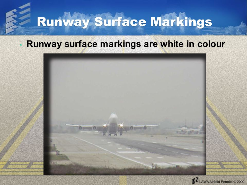 Runway Surface Markings Runway surface markings are white in colour