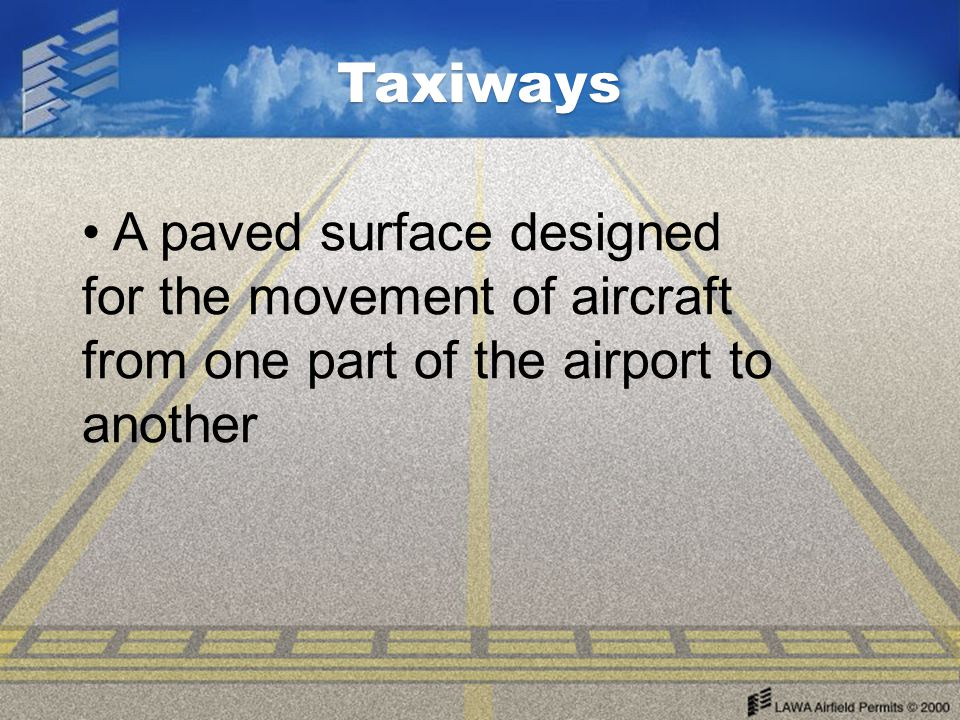 Taxiways A paved surface designed for the movement of aircraft from one part of the airport to another.