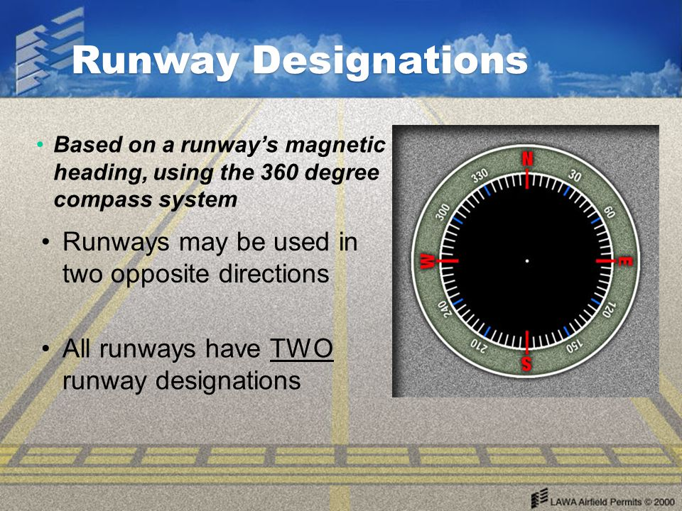 Runway Designations Runways may be used in two opposite directions