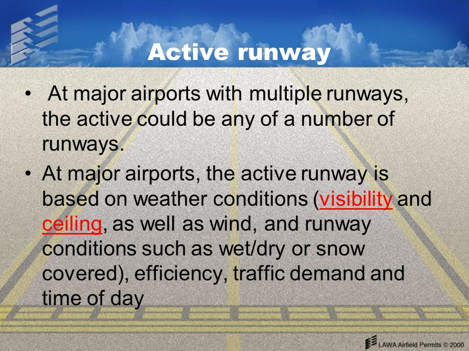 Active runway At major airports with multiple runways, the active could be any of a number of runways.
