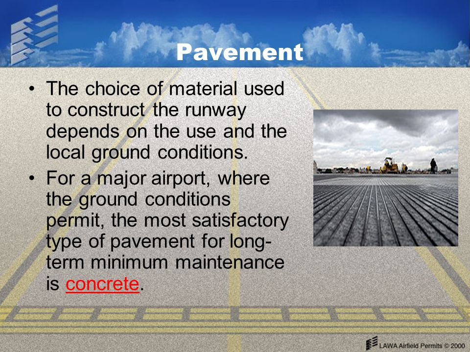 Pavement The choice of material used to construct the runway depends on the use and the local ground conditions.