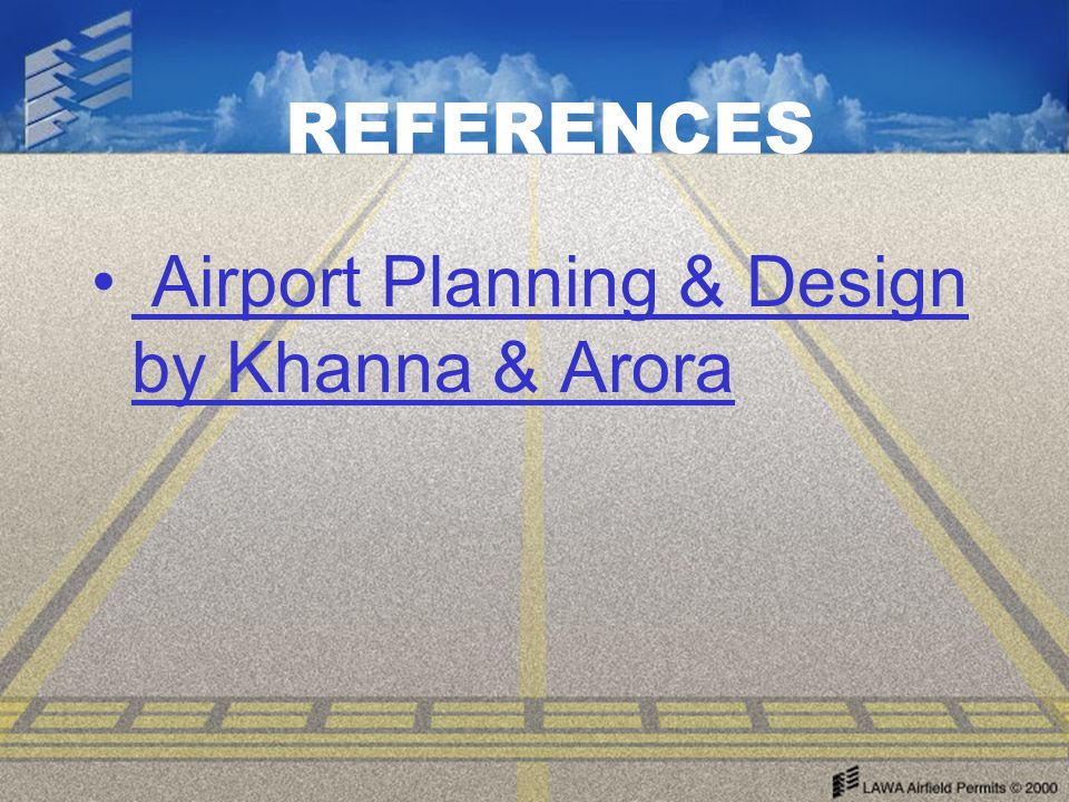 REFERENCES Airport Planning & Design by Khanna & Arora