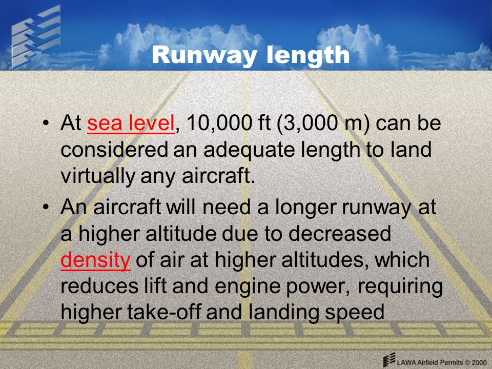 Runway length At sea level, 10,000 ft (3,000 m) can be considered an adequate length to land virtually any aircraft.
