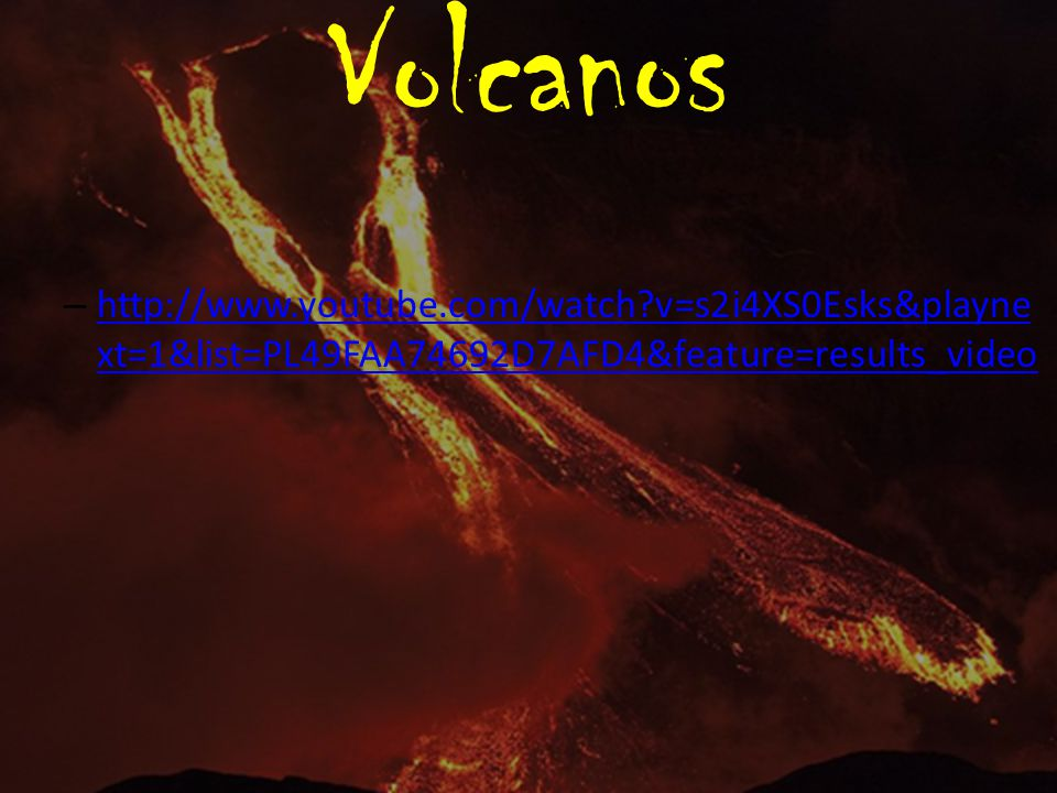 Volcanos http://www.youtube.com/watch v=s2i4XS0Esks&playnext=1&list=PL49FAA74692D7AFD4&feature=results_video.