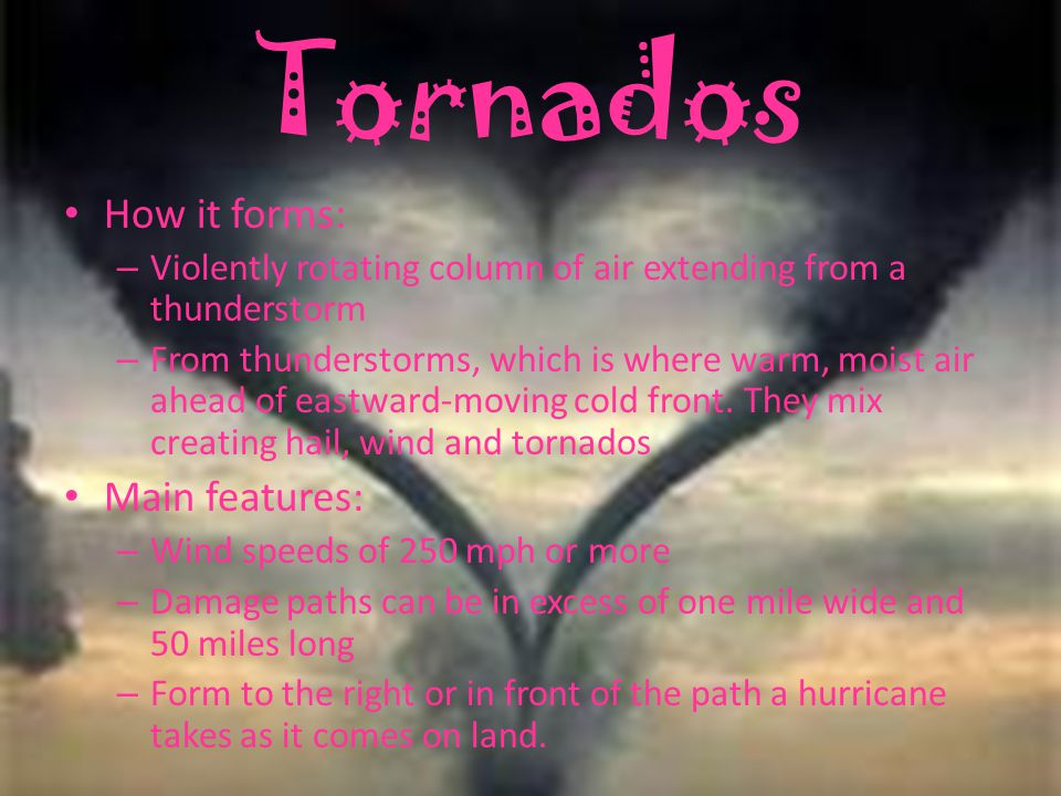 Tornados How it forms: Main features: