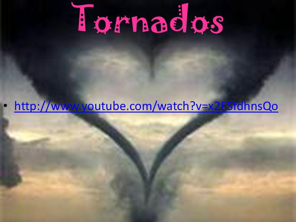 Tornados http://www.youtube.com/watch v=x2ESfdhnsQo