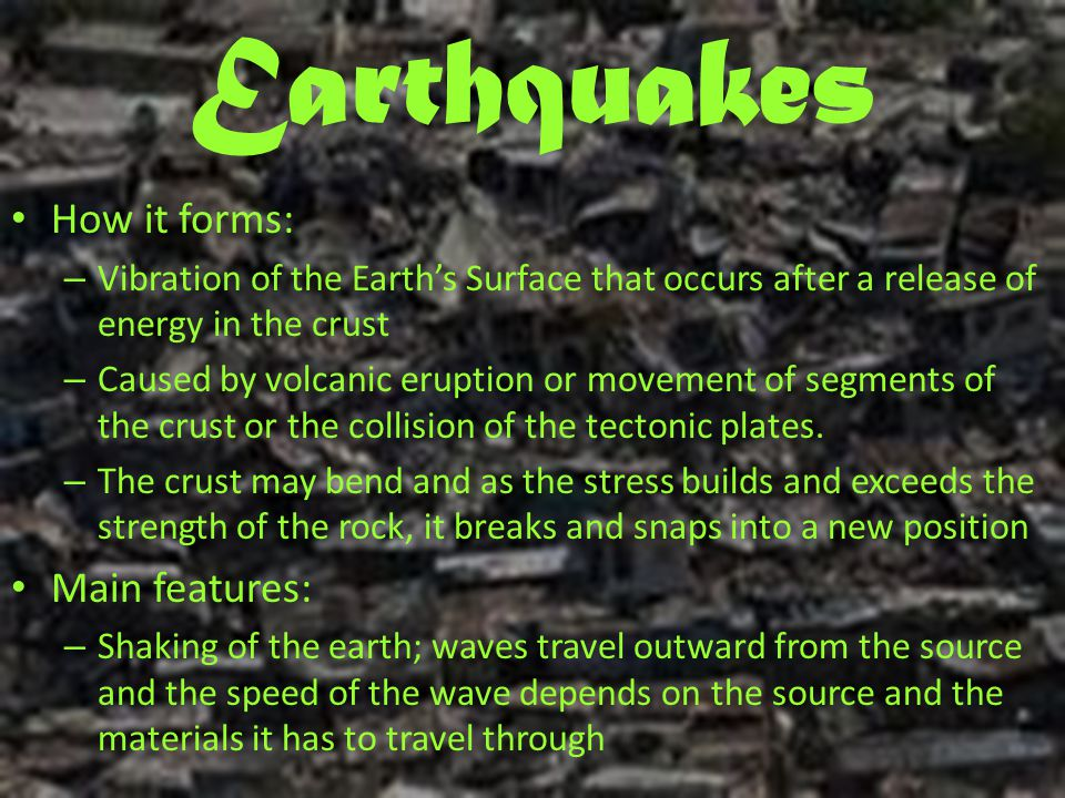 Earthquakes How it forms: Main features: