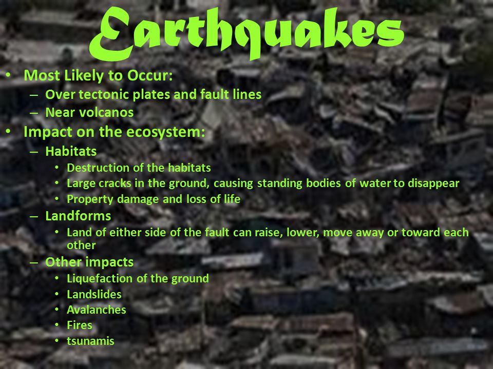 Earthquakes Most Likely to Occur: Impact on the ecosystem: