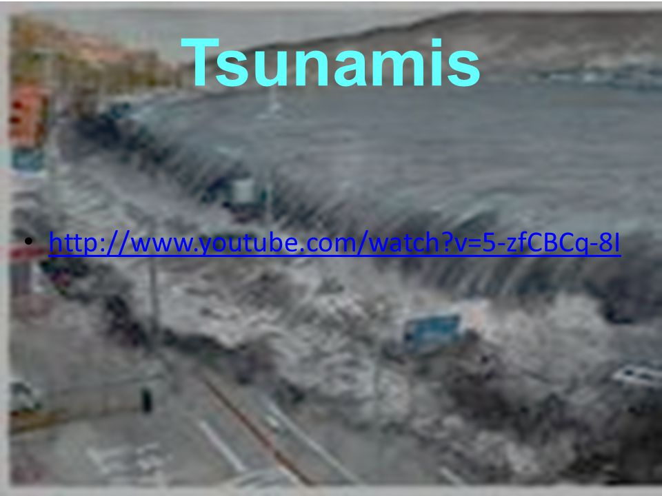 Tsunamis http://www.youtube.com/watch v=5-zfCBCq-8I