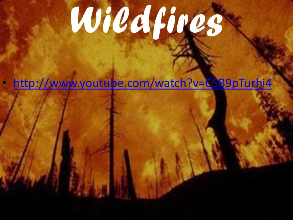Wildfires http://www.youtube.com/watch v=CSB9pTurhi4