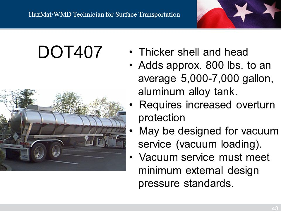 DOT407 Thicker shell and head Adds approx. 800 lbs. to an
