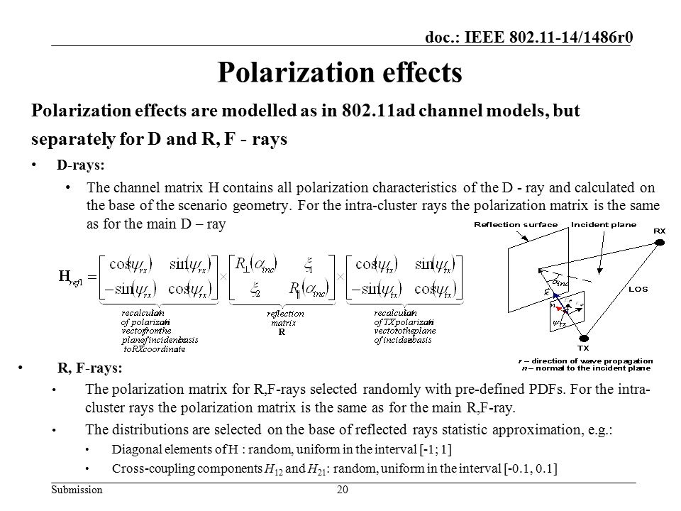 Polarization effects Polarization effects are modelled as in 802.11ad channel models, but. separately for D and R, F - rays.
