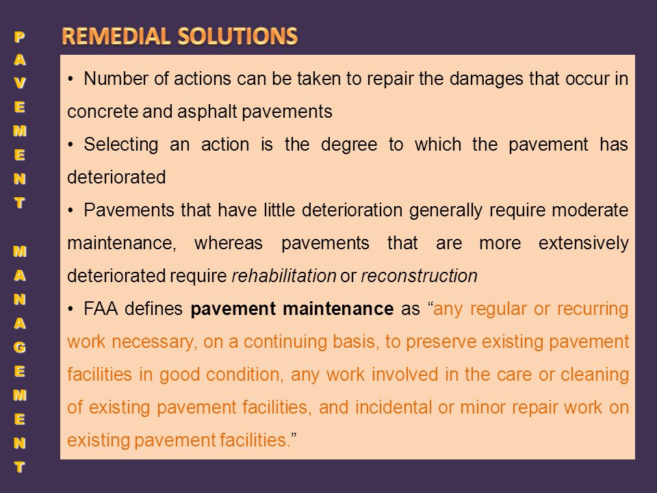 PAVEMENT MANAGEMENT REMEDIAL SOLUTIONS. Number of actions can be taken to repair the damages that occur in concrete and asphalt pavements.