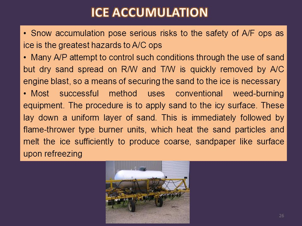 ICE ACCUMULATION Snow accumulation pose serious risks to the safety of A/F ops as ice is the greatest hazards to A/C ops.