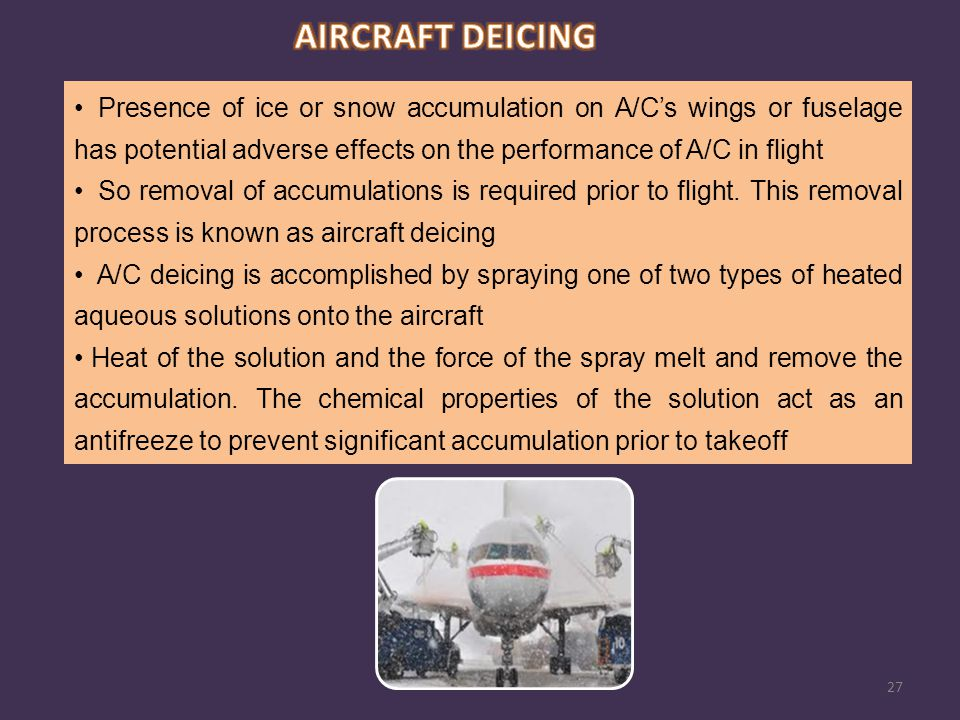 AIRCRAFT DEICING Presence of ice or snow accumulation on A/C's wings or fuselage has potential adverse effects on the performance of A/C in flight.