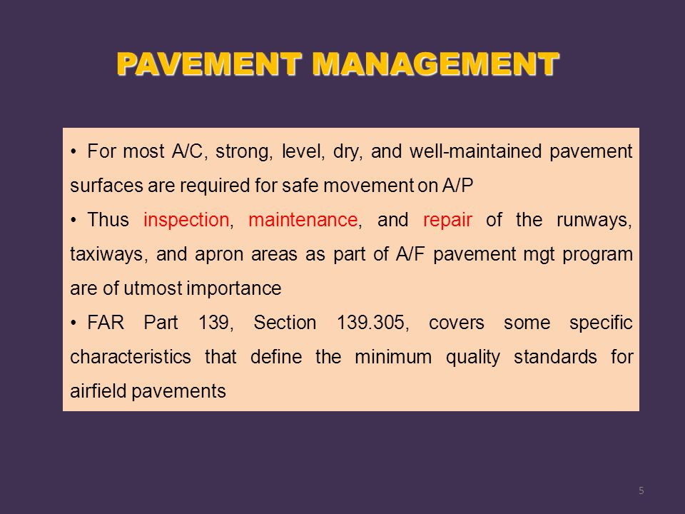PAVEMENT MANAGEMENT For most A/C, strong, level, dry, and well-maintained pavement surfaces are required for safe movement on A/P.