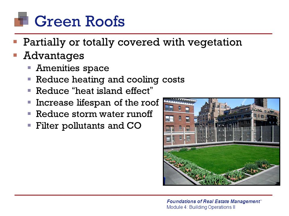 Green Roofs Partially or totally covered with vegetation Advantages