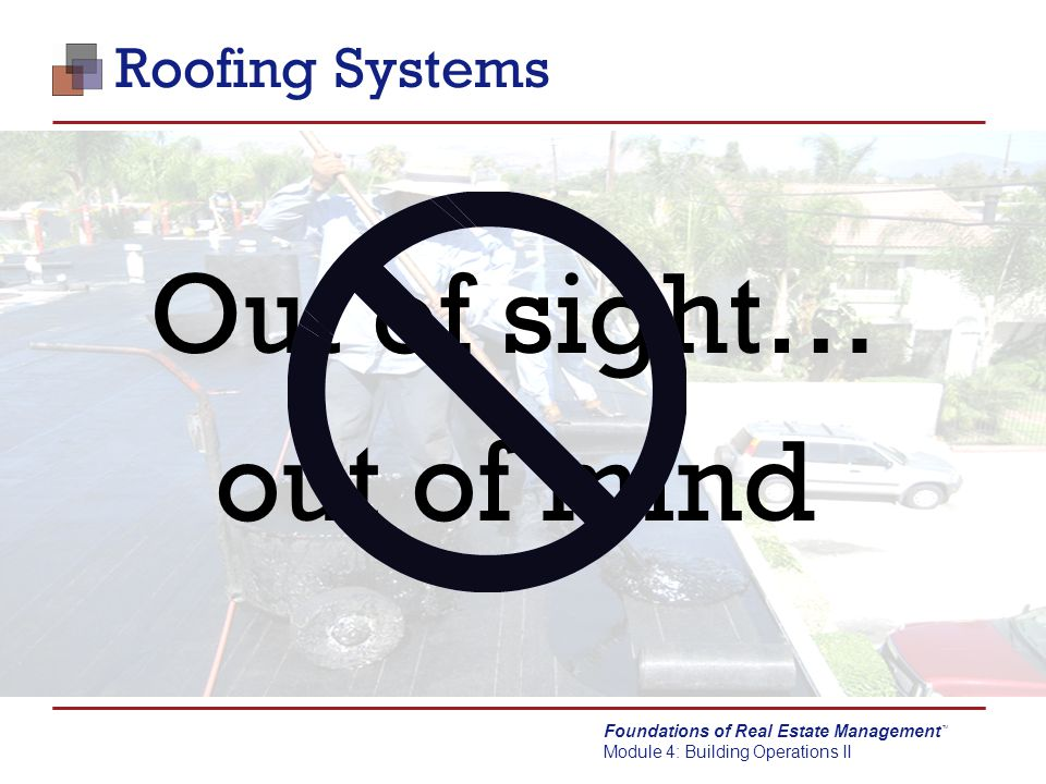 Roofing Systems Out of sight… out of mind