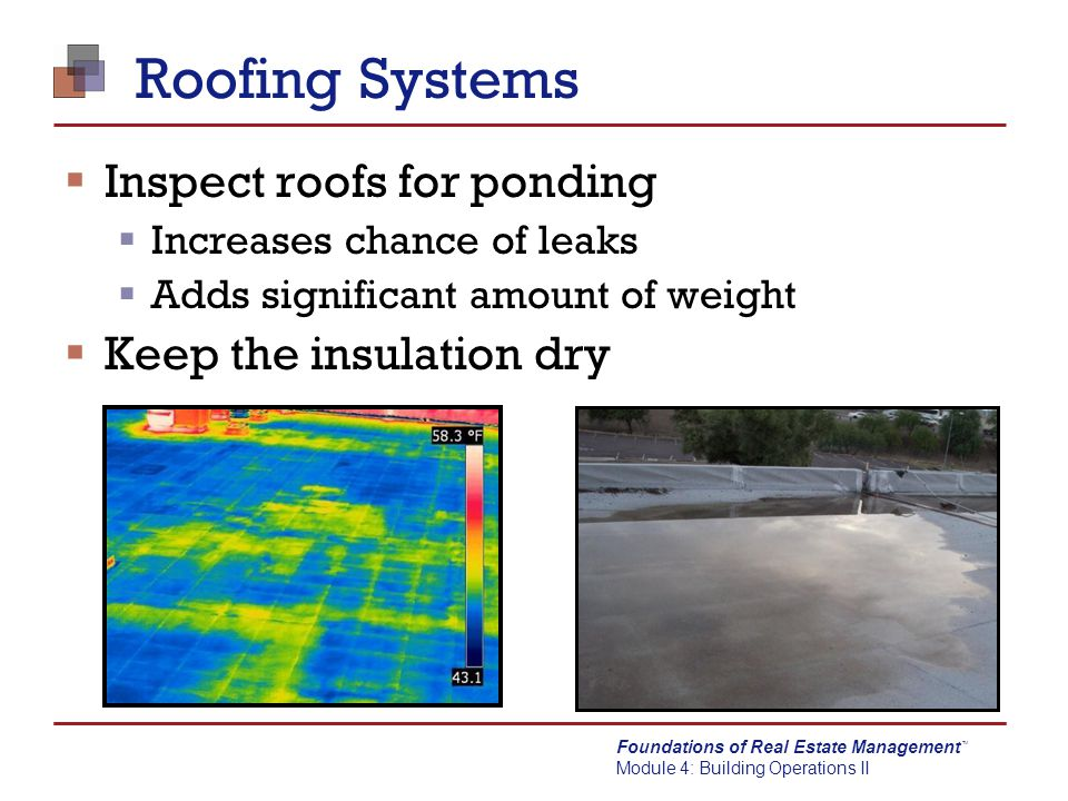 Roofing Systems Inspect roofs for ponding Keep the insulation dry
