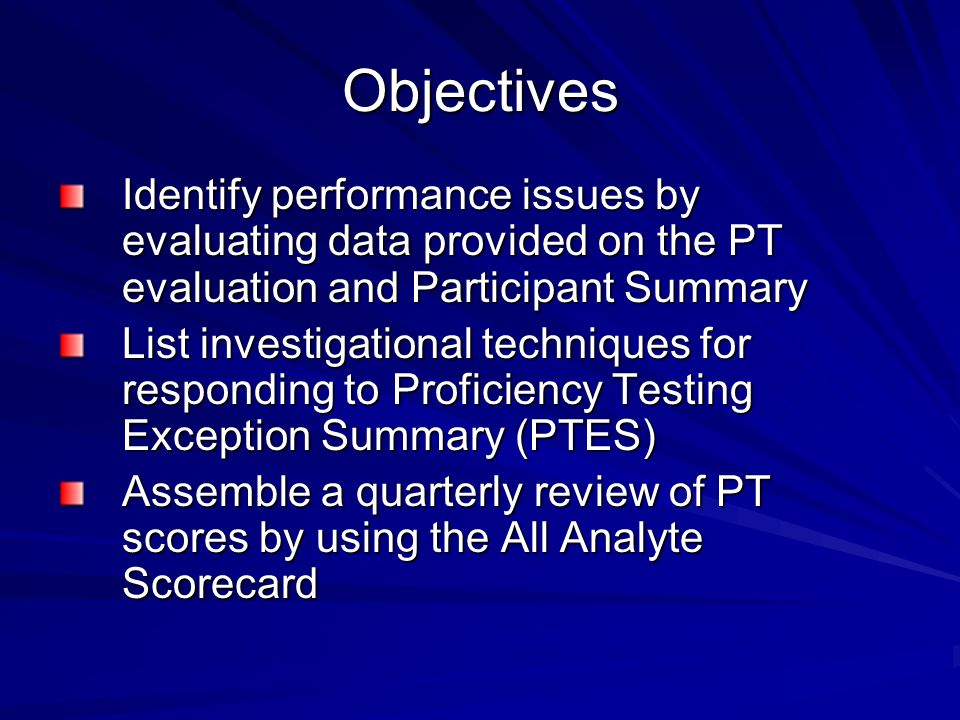 Objectives Identify performance issues by evaluating data provided on the PT evaluation and Participant Summary.