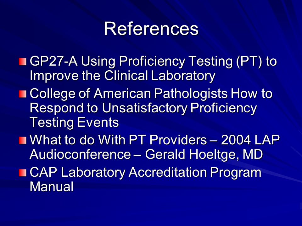 References GP27-A Using Proficiency Testing (PT) to Improve the Clinical Laboratory.